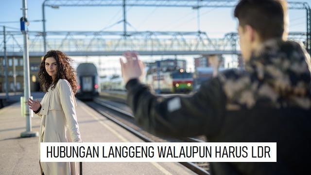 TIPS HUBUNGAN LANGGENG WALAUPUN HARUS LDR