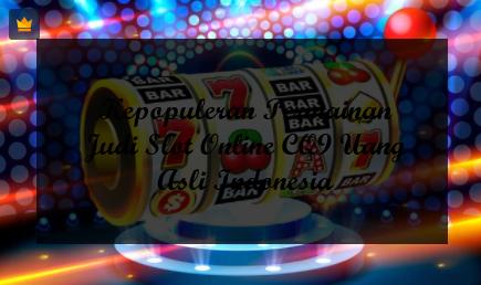 Kepopuleran Permainan Judi Slot Online CQ9 Uang Asli Indonesia
