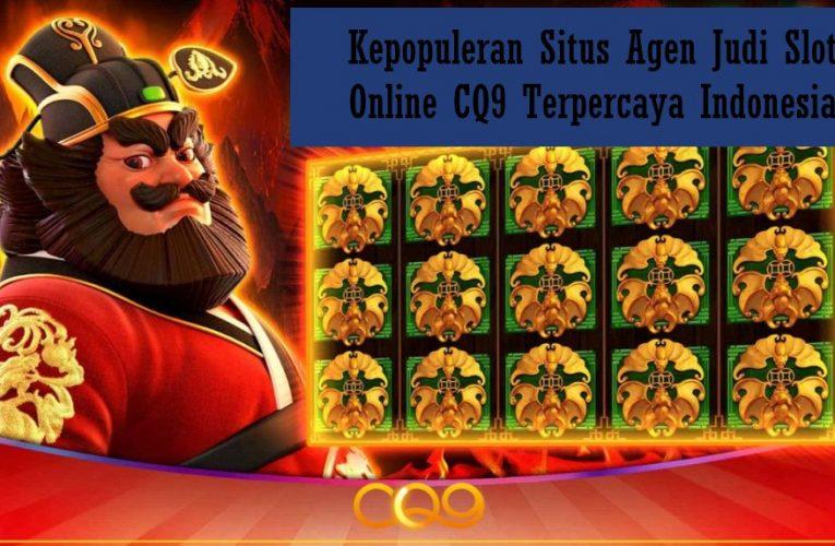 Kepopuleran Situs Agen Judi Slot Online CQ9 Terpercaya Indonesia